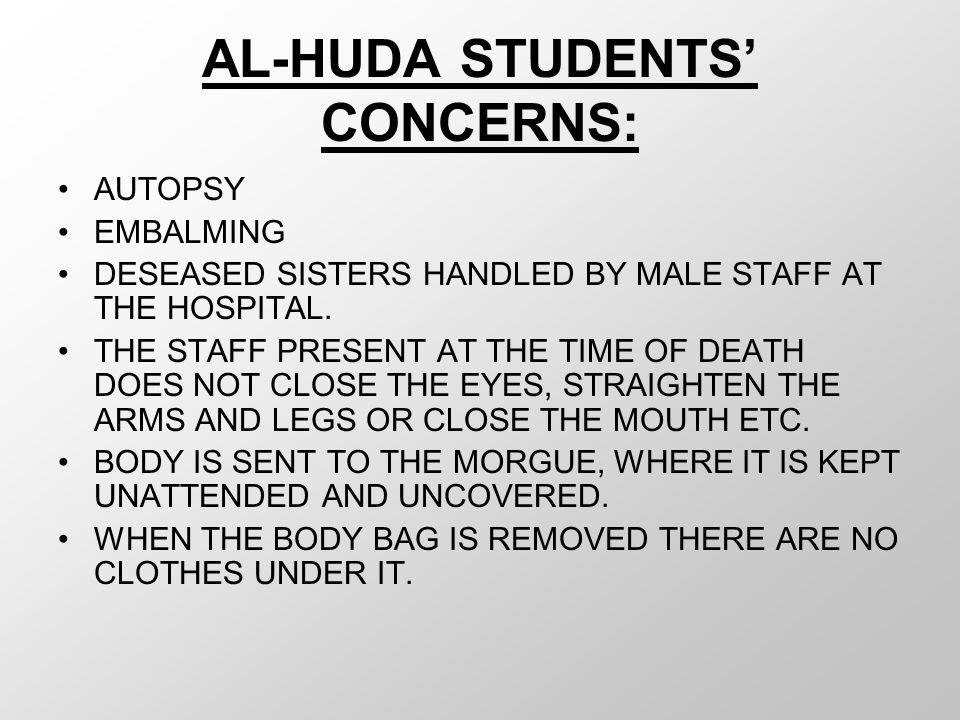AL-HUDA STUDENTS' CONCERNS: AUTOPSY EMBALMING DESEASED SISTERS HANDLED BY MALE STAFF AT THE HOSPITAL.