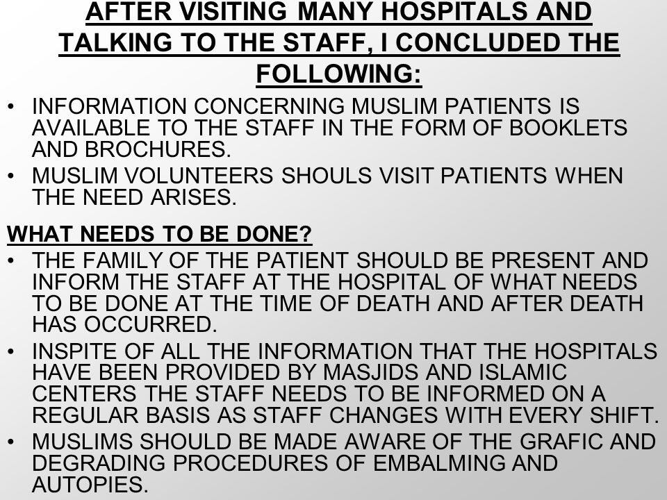 AFTER VISITING MANY HOSPITALS AND TALKING TO THE STAFF, I CONCLUDED THE FOLLOWING: INFORMATION CONCERNING MUSLIM PATIENTS IS AVAILABLE TO THE STAFF IN THE FORM OF BOOKLETS AND BROCHURES.