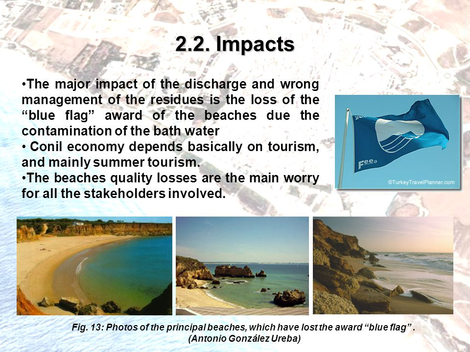 """2.2. Impacts The major impact of the discharge and wrong management of the residues is the loss of the """"blue flag"""" award of the beaches due the contam"""