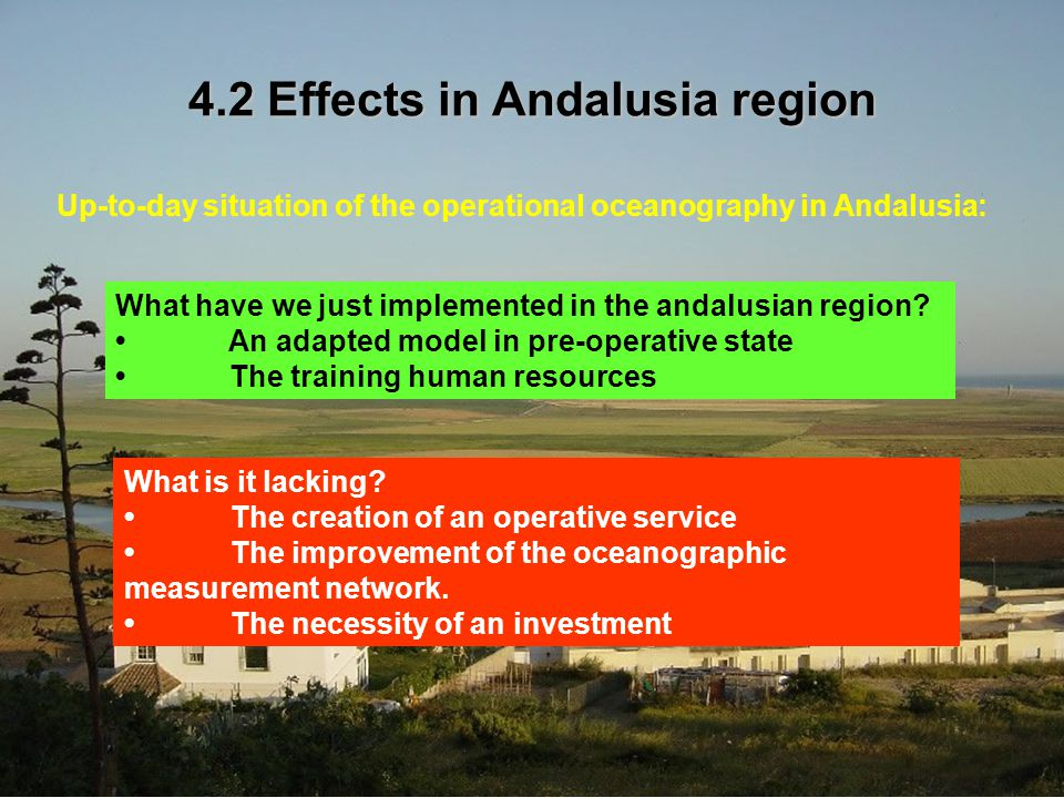 4.2 Effects in Andalusia region Up-to-day situation of the operational oceanography in Andalusia: What have we just implemented in the andalusian region.
