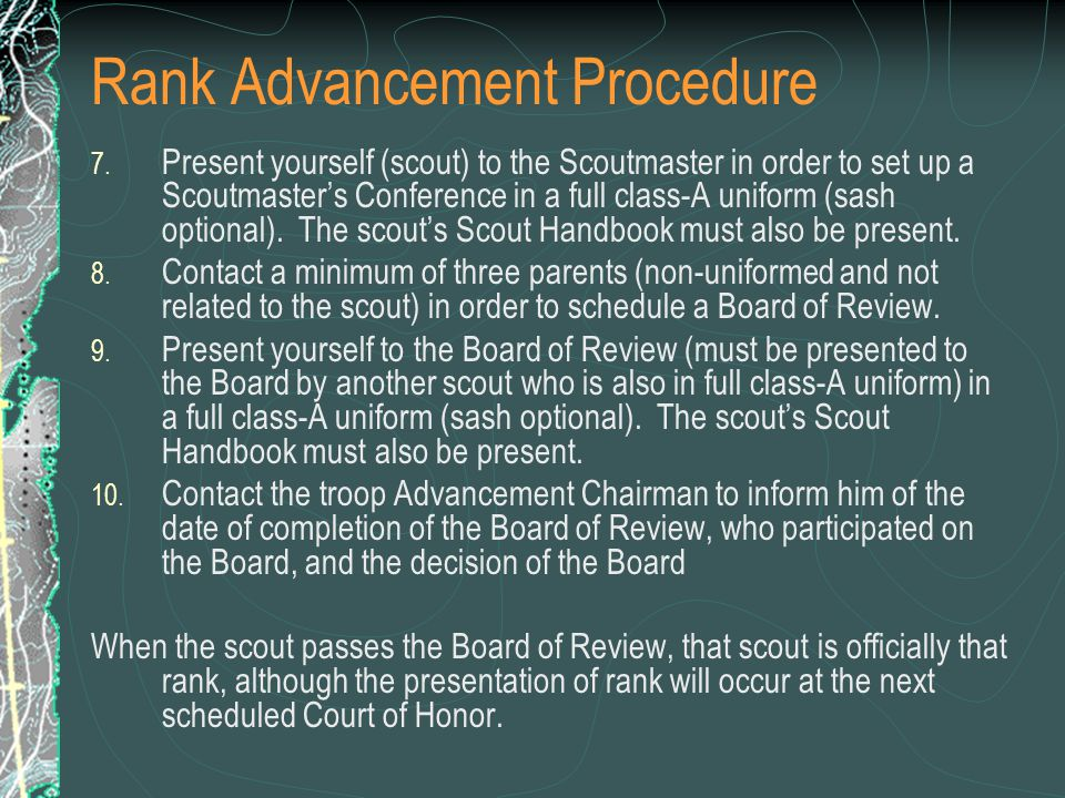Rank Advancement Procedure 7. Present yourself (scout) to the Scoutmaster in order to set up a Scoutmaster's Conference in a full class-A uniform (sas