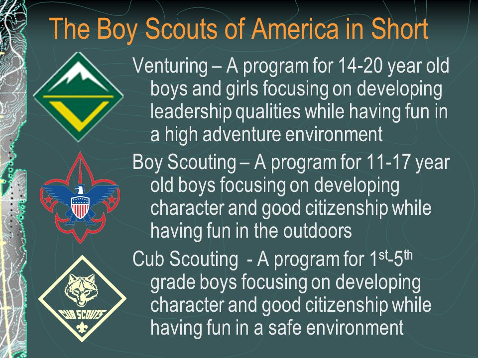 The Boy Scouts of America in Short Venturing – A program for 14-20 year old boys and girls focusing on developing leadership qualities while having fu