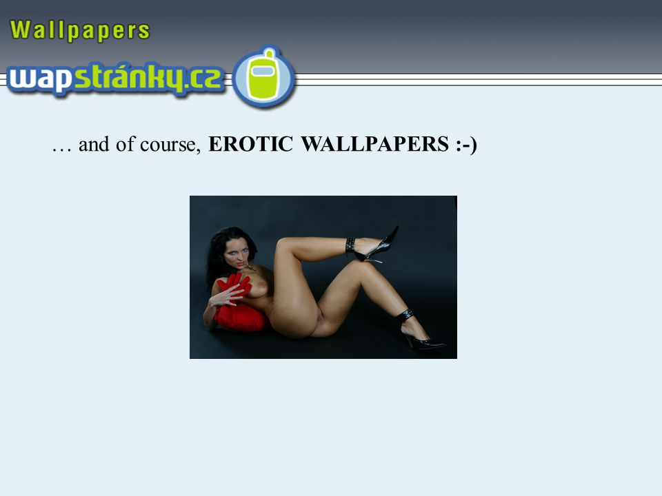 … and of course, EROTIC WALLPAPERS :-)