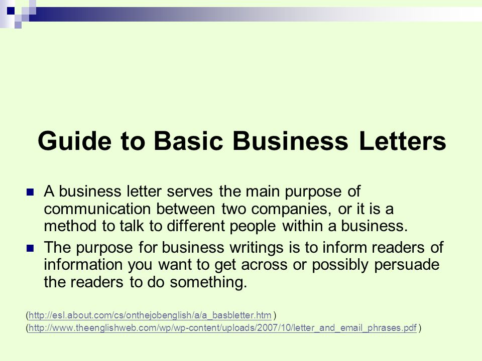 Guide to Basic Business Letters A business letter serves the main purpose of communication between two companies, or it is a method to talk to different people within a business.