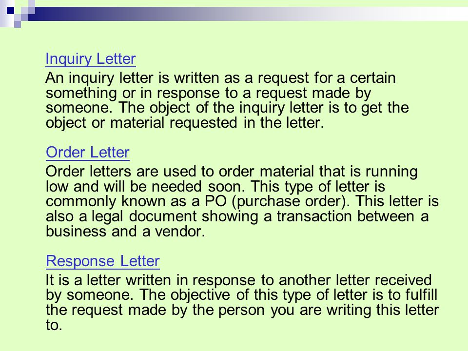 Inquiry Letter An inquiry letter is written as a request for a certain something or in response to a request made by someone.