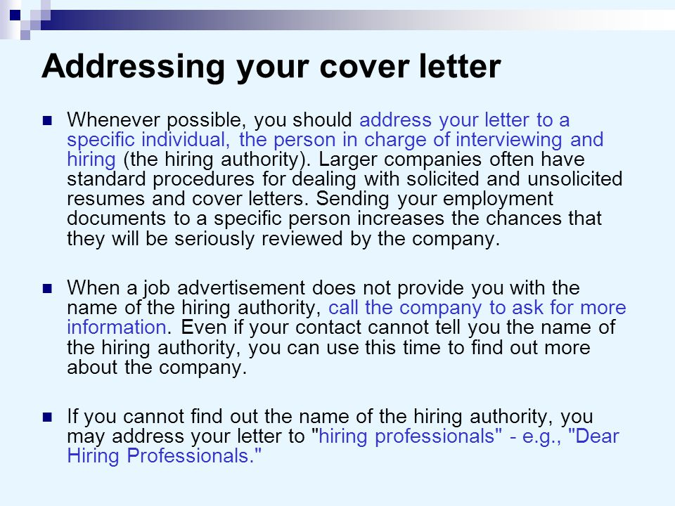 Addressing your cover letter Whenever possible, you should address your letter to a specific individual, the person in charge of interviewing and hiring (the hiring authority).