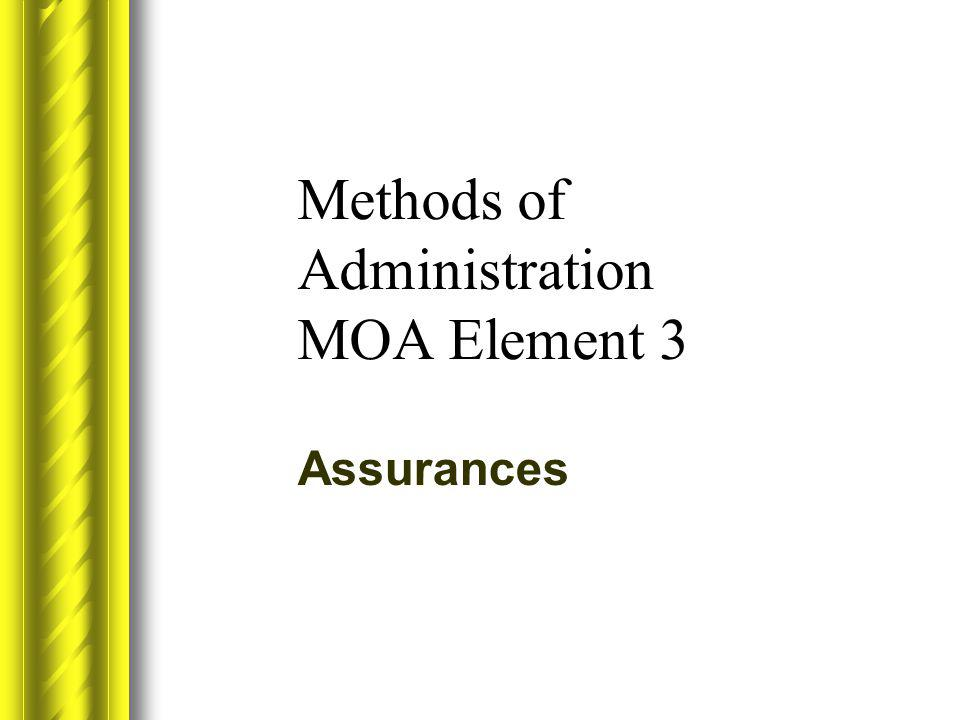 Methods of Administration MOA Element 3 Assurances
