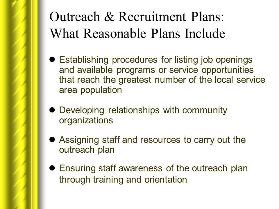 Outreach & Recruitment Plans: What Reasonable Plans Include Establishing procedures for listing job openings and available programs or service opportu