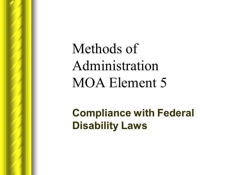 Methods of Administration MOA Element 5 Compliance with Federal Disability Laws