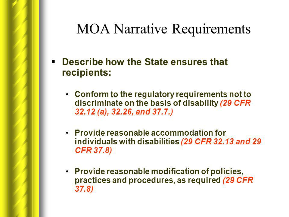 MOA Narrative Requirements  Describe how the State ensures that recipients: Conform to the regulatory requirements not to discriminate on the basis o
