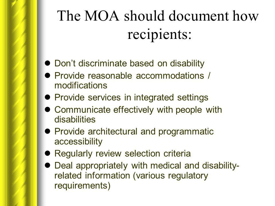 The MOA should document how recipients: Don't discriminate based on disability Provide reasonable accommodations / modifications Provide services in i