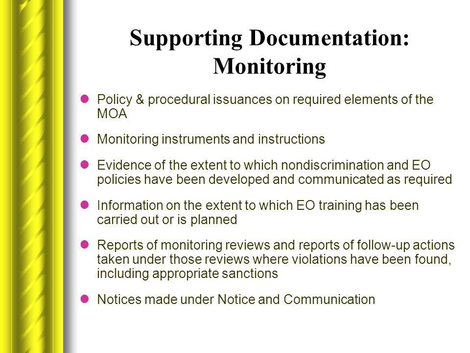 Supporting Documentation: Monitoring Policy & procedural issuances on required elements of the MOA Monitoring instruments and instructions Evidence of