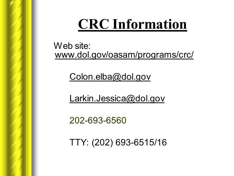 CRC Information Web site: www.dol.gov/oasam/programs/crc/ www.dol.gov/oasam/programs/crc/ Colon.elba@dol.gov Larkin.Jessica@dol.gov 202-693-6560 TTY: (202) 693-6515/16
