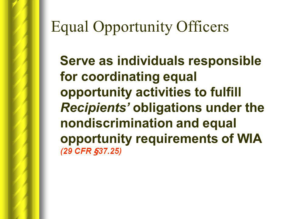 Serve as individuals responsible for coordinating equal opportunity activities to fulfill Recipients' obligations under the nondiscrimination and equa