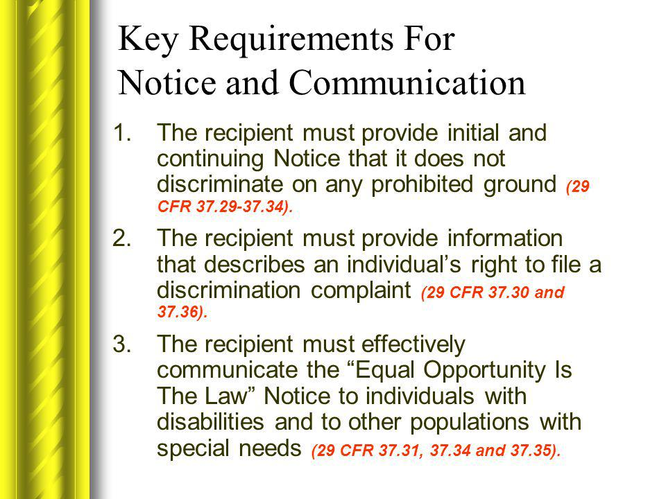 Key Requirements For Notice and Communication 1.The recipient must provide initial and continuing Notice that it does not discriminate on any prohibit