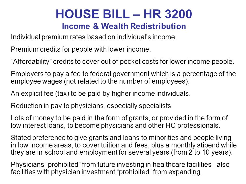 HOUSE BILL – HR 3200 Income & Wealth Redistribution Individual premium rates based on individual's income. Premium credits for people with lower incom