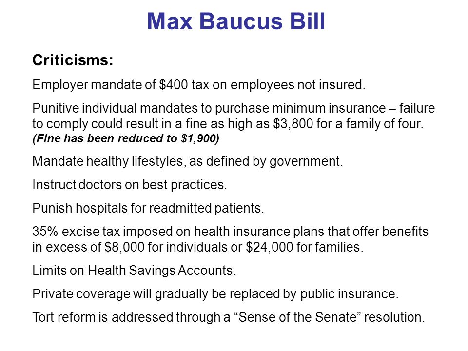 Max Baucus Bill Criticisms: Employer mandate of $400 tax on employees not insured.