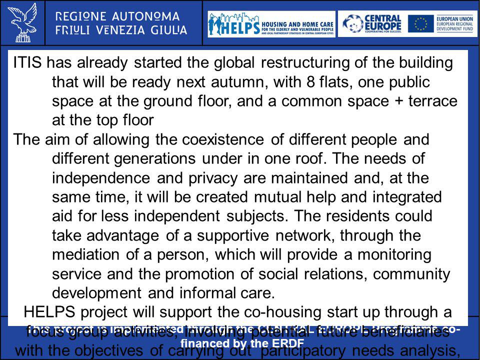 Al servizio di gente unica This project is implemented through the CENTRAL EUROPE Programme co- financed by the ERDF ITIS has already started the global restructuring of the building that will be ready next autumn, with 8 flats, one public space at the ground floor, and a common space + terrace at the top floor The aim of allowing the coexistence of different people and different generations under in one roof.
