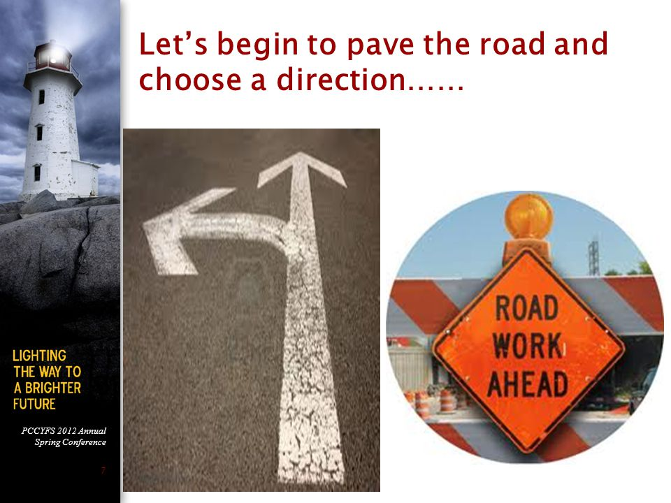 PCCYFS 2012 Annual Spring Conference 7 Let's begin to pave the road and choose a direction……