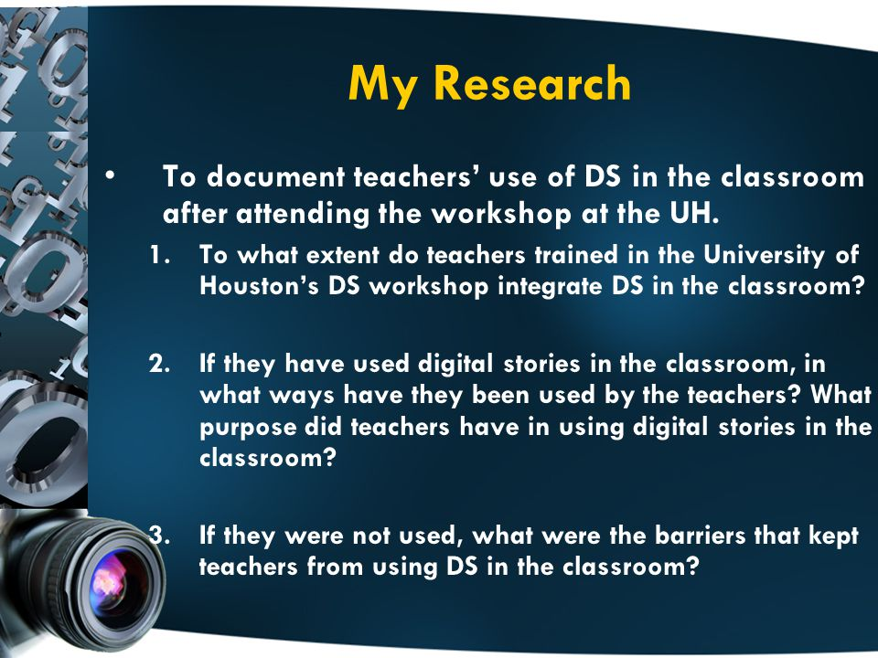 My Research To document teachers' use of DS in the classroom after attending the workshop at the UH.