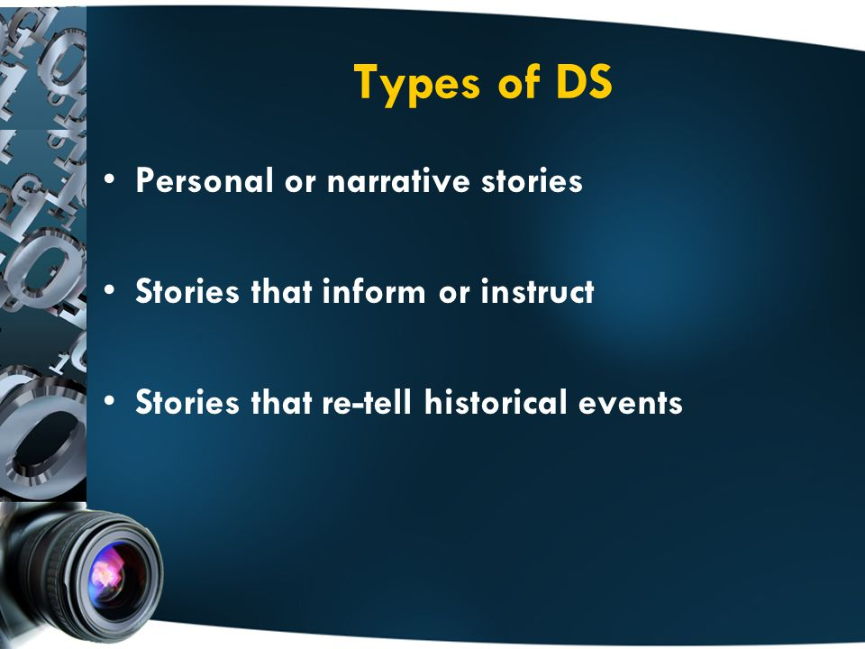 Types of DS Personal or narrative stories Stories that inform or instruct Stories that re-tell historical events