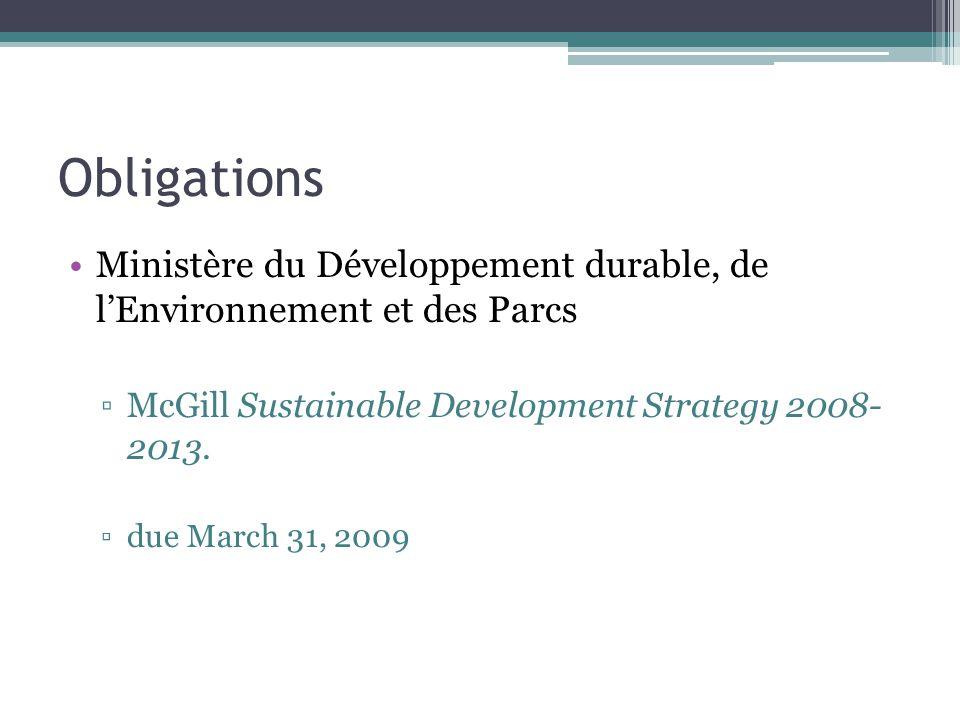 Obligations Ministère du Développement durable, de l'Environnement et des Parcs ▫McGill Sustainable Development Strategy 2008- 2013. ▫due March 31, 20