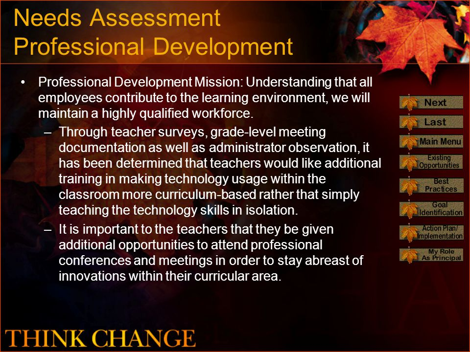 Needs Assessment Professional Development Professional Development Mission: Understanding that all employees contribute to the learning environment, we will maintain a highly qualified workforce.