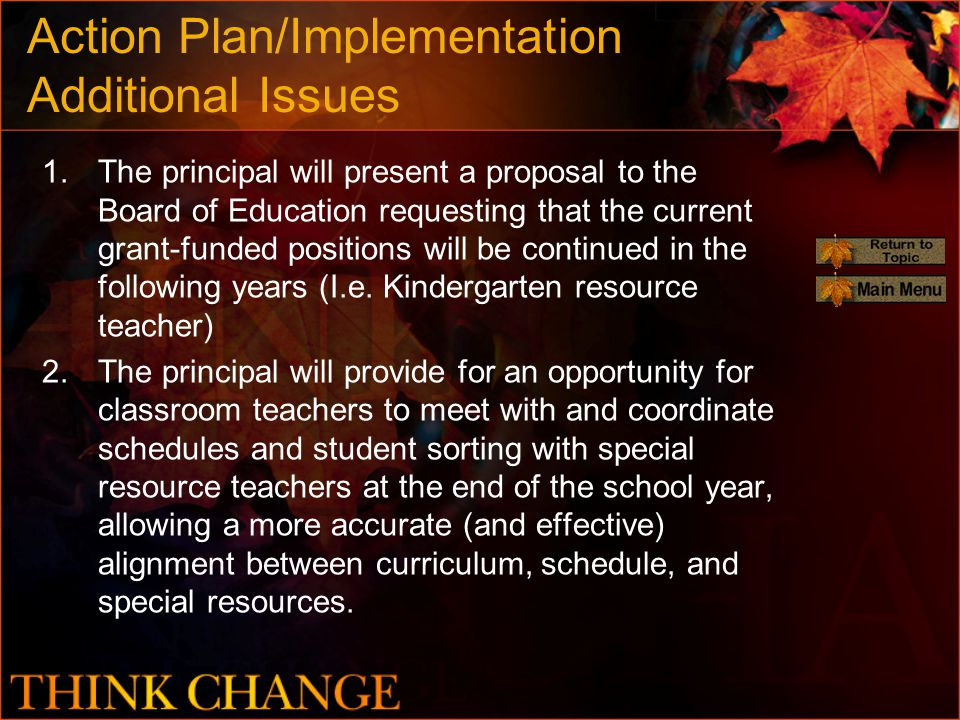 Action Plan/Implementation Additional Issues 1.The principal will present a proposal to the Board of Education requesting that the current grant-funded positions will be continued in the following years (I.e.
