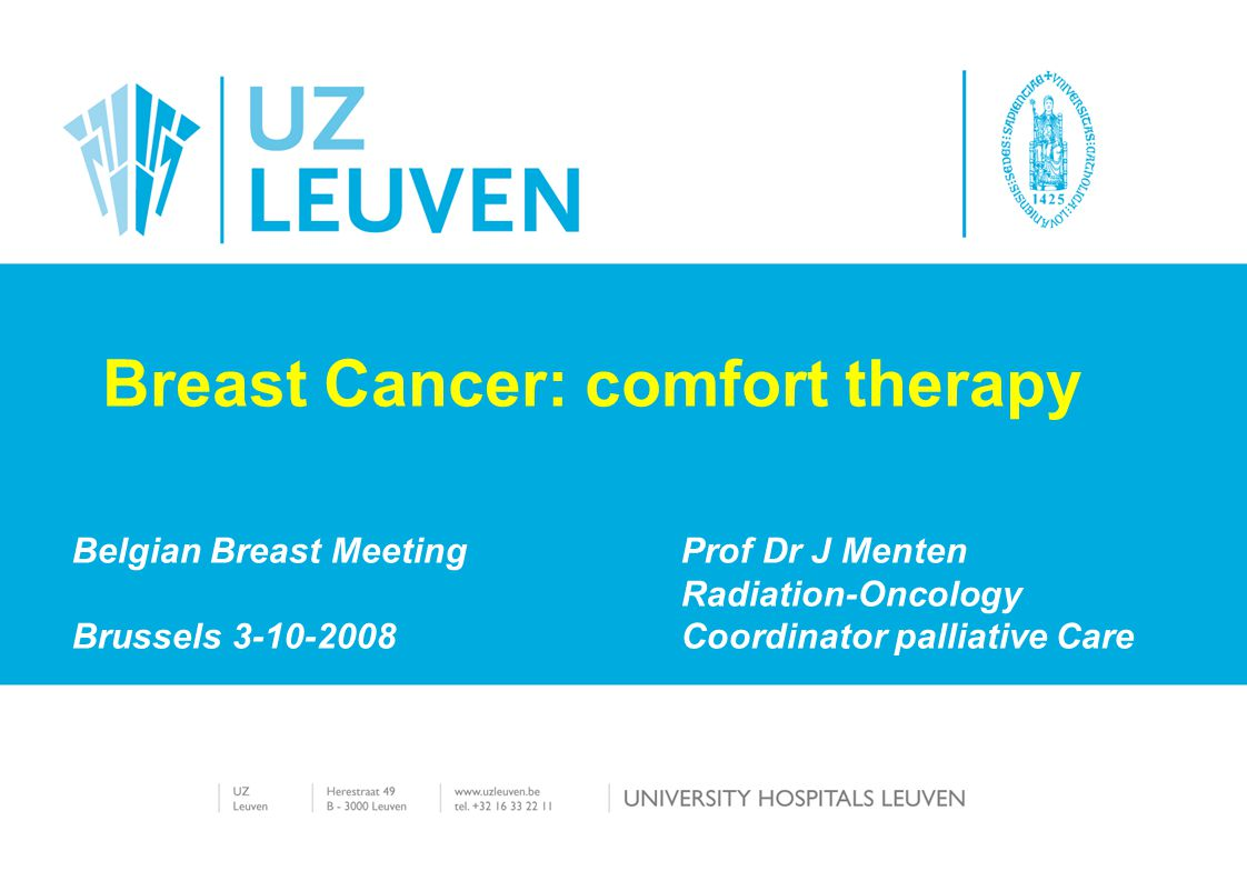 BBM 3-10-2008 J. Menten1 Belgian Breast MeetingProf Dr J Menten Radiation-Oncology Brussels 3-10-2008 Coordinator palliative Care Breast Cancer: comfo