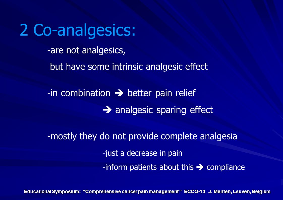 "Educational Symposium: ""Comprehensive cancer pain management "" ECCO-13 J. Menten, Leuven, Belgium 2 Co-analgesics: -are not analgesics, but have some"