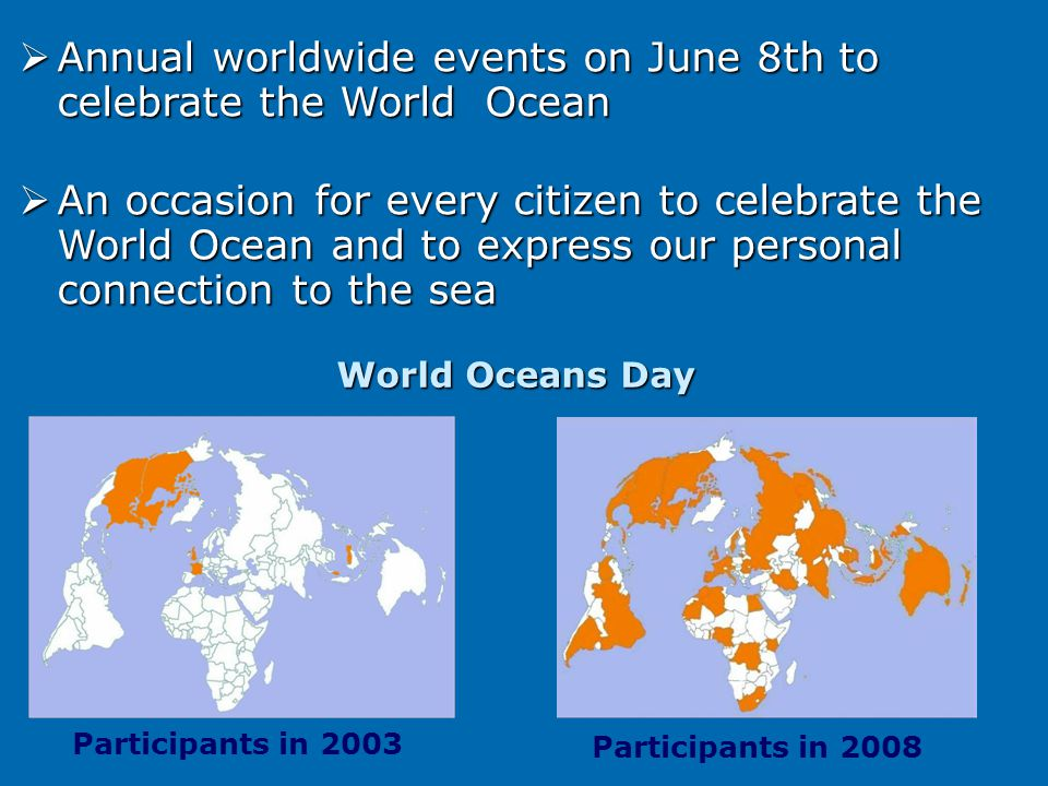  Annual worldwide events on June 8th to celebrate the World Ocean  An occasion for every citizen to celebrate the World Ocean and to express our per
