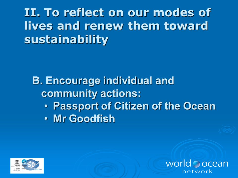 II. To reflect on our modes of lives and renew them toward sustainability B. Encourage individual and community actions: Passport of Citizen of the Oc