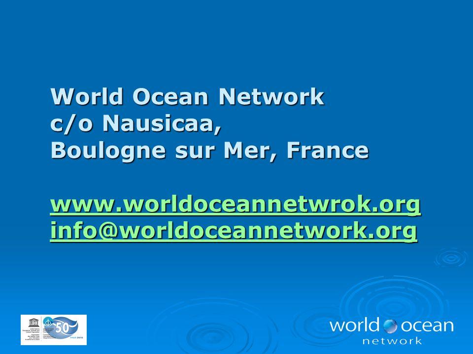 World Ocean Network c/o Nausicaa, Boulogne sur Mer, France www.worldoceannetwrok.org info@worldoceannetwork.org www.worldoceannetwrok.org info@worldoceannetwork.org www.worldoceannetwrok.org info@worldoceannetwork.org