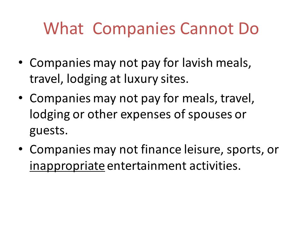 What Companies Cannot Do Companies may not pay for lavish meals, travel, lodging at luxury sites.