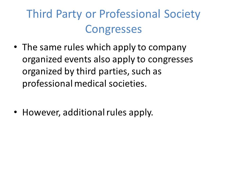 Third Party or Professional Society Congresses The same rules which apply to company organized events also apply to congresses organized by third parties, such as professional medical societies.