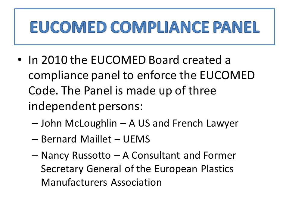 In 2010 the EUCOMED Board created a compliance panel to enforce the EUCOMED Code.