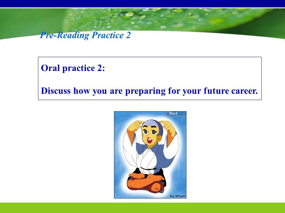 Pre-Reading Practice 2 Oral practice 2: Discuss how you are preparing for your future career.