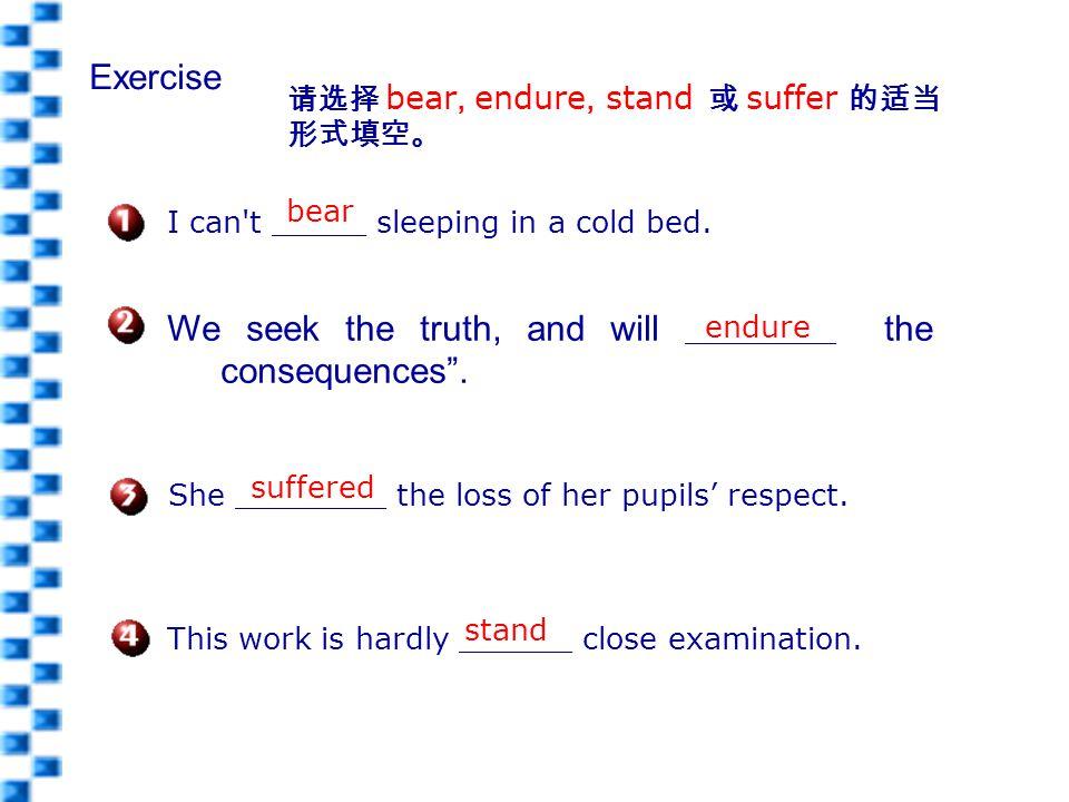 请选择 bear, endure, stand 或 suffer 的适当 形式填空。 She ________ the loss of her pupils' respect.