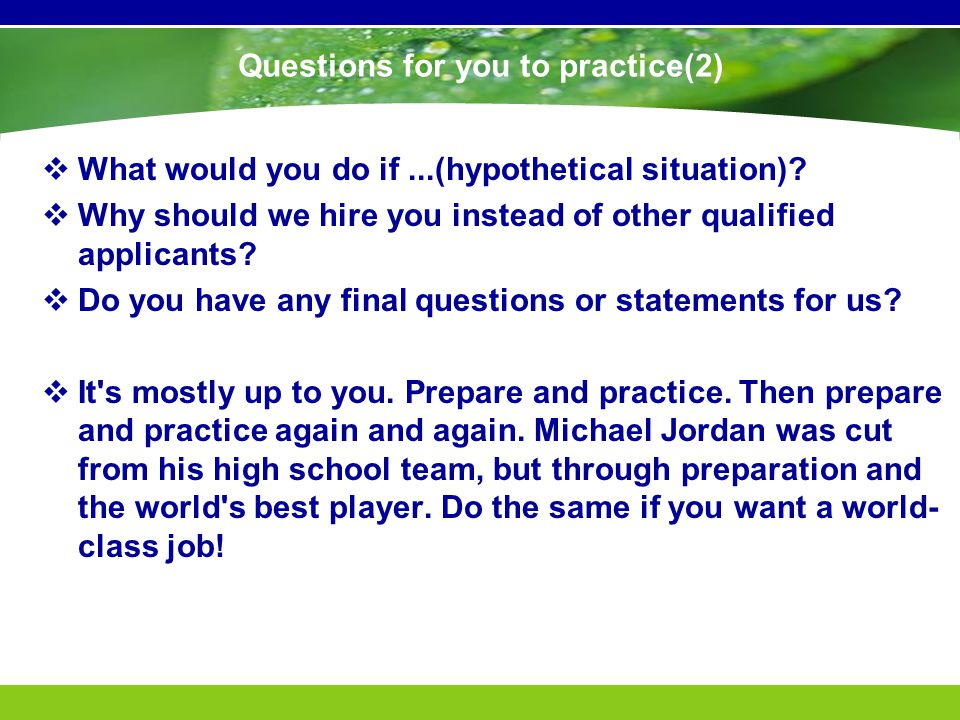 Questions for you to practice(2)  What would you do if...(hypothetical situation).