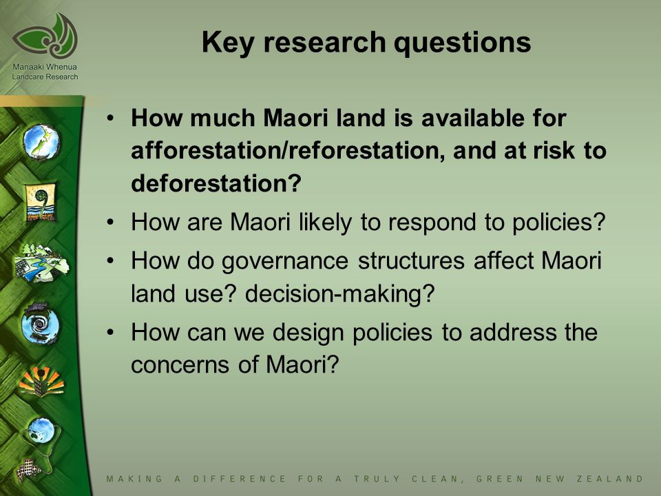 Key research questions How much Maori land is available for afforestation/reforestation, and at risk to deforestation.