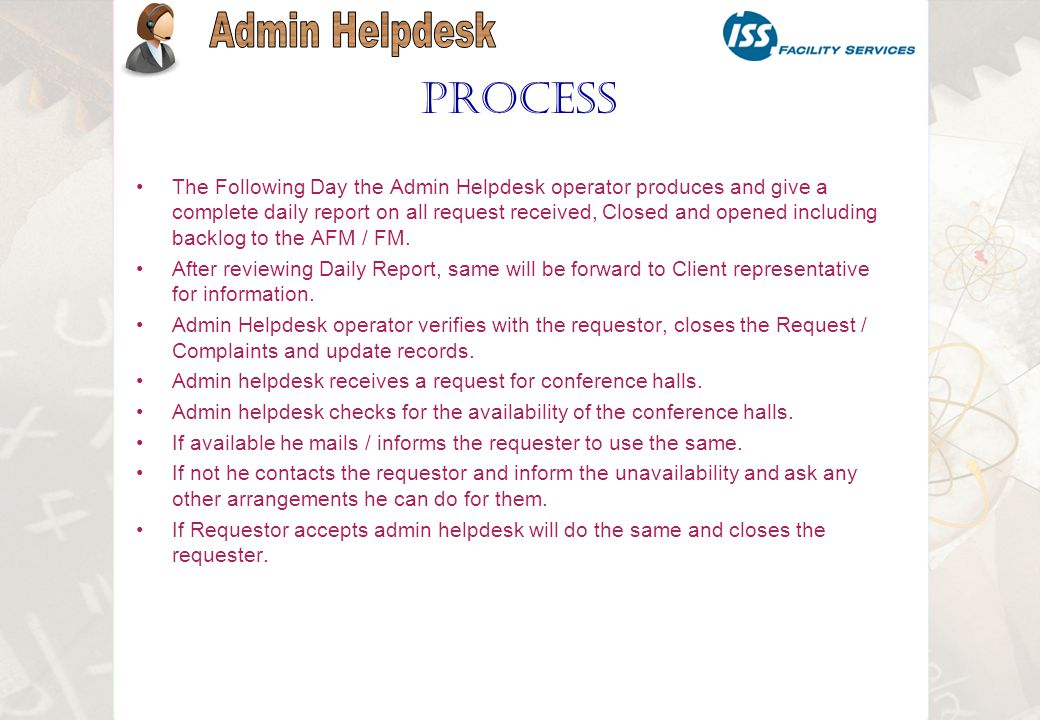 The Following Day the Admin Helpdesk operator produces and give a complete daily report on all request received, Closed and opened including backlog to the AFM / FM.