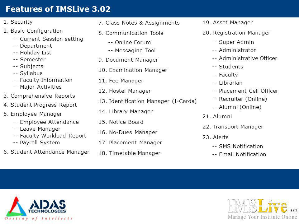 Features of IMSLive 3.02 1. Security 2. Basic Configuration -- Current Session setting -- Department -- Holiday List -- Semester -- Subjects -- Syllab
