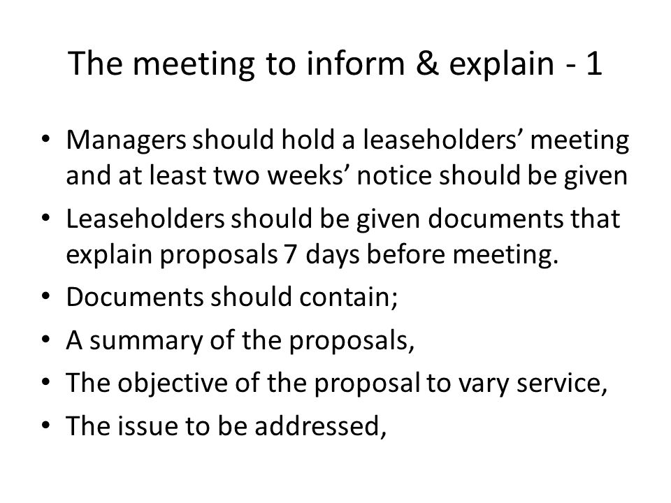 The meeting to inform & explain - 1 Managers should hold a leaseholders' meeting and at least two weeks' notice should be given Leaseholders should be