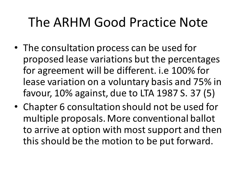 The ARHM Good Practice Note The consultation process can be used for proposed lease variations but the percentages for agreement will be different. i.