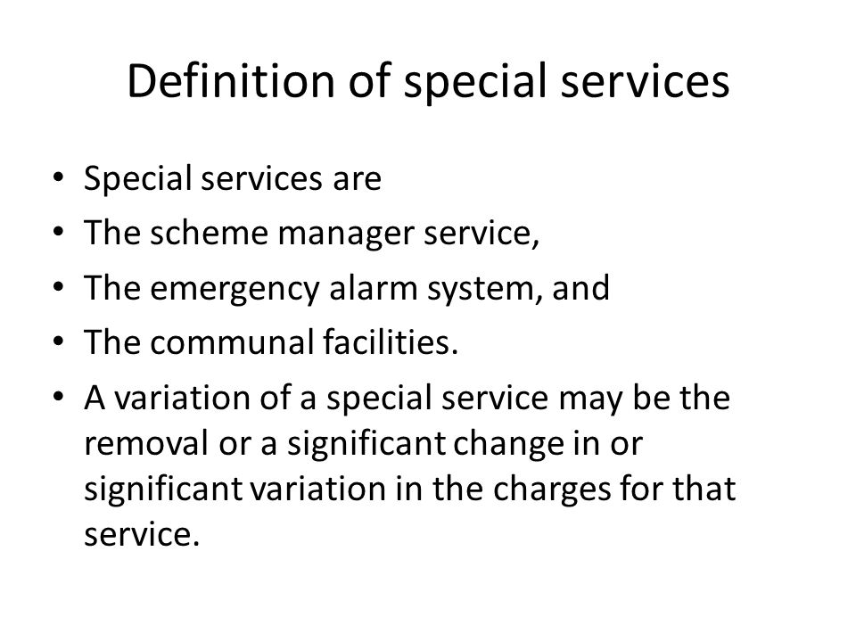 Definition of special services Special services are The scheme manager service, The emergency alarm system, and The communal facilities. A variation o