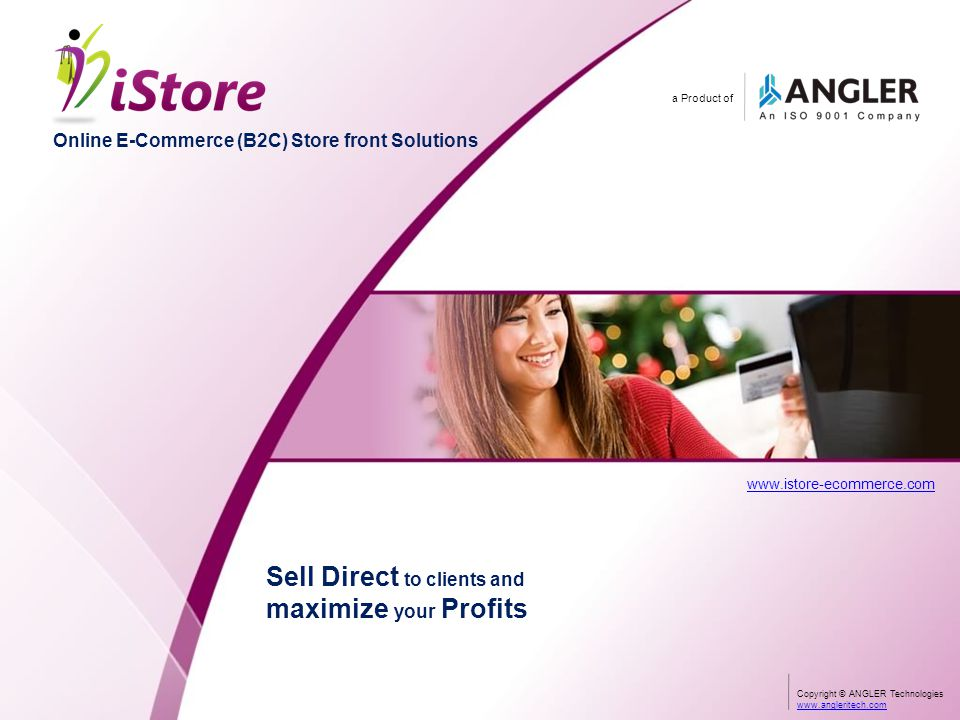 Online E-Commerce (B2C) Store front Solutions a Product of Copyright © ANGLER Technologieswww.angleritech.com About ANGLER ANGLER is an ISO 9001 quality certified innovative technology company with a successful track record of 10+ years with 175+ professionals.