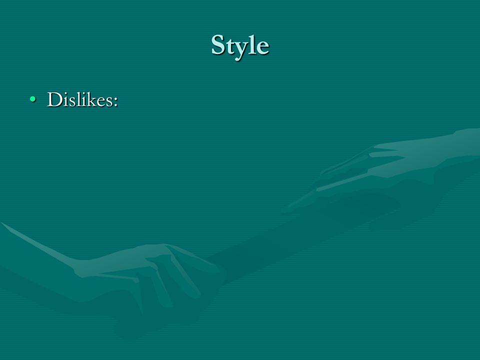 Style Dislikes:Dislikes: