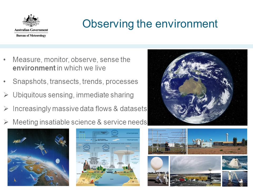 Observing the environment Measure, monitor, observe, sense the environment in which we live Snapshots, transects, trends, processes  Ubiquitous sensing, immediate sharing  Increasingly massive data flows & datasets  Meeting insatiable science & service needs
