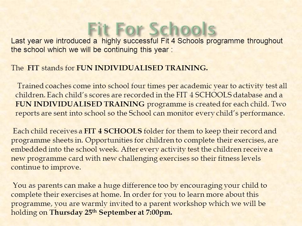 Last year we introduced a highly successful Fit 4 Schools programme throughout the school which we will be continuing this year : The FIT stands for FUN INDIVIDUALISED TRAINING.