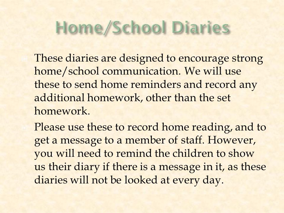  These diaries are designed to encourage strong home/school communication.